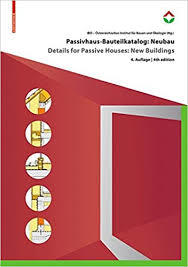 Passivhaus Bauteilkatalog / Details for Passive Houses - Ökologisch Bewertete Konstruktionen / a Catalogue of Ecologically Rated Constructions