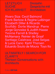 Ultimately I Search for Clarity: Twelve Conversations With Architects