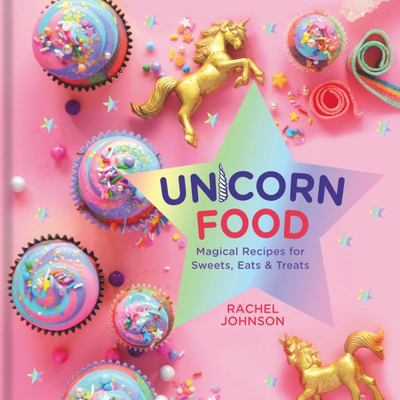 Unicorn Food - Magical Recipes for Sweets, Eats, and Treats