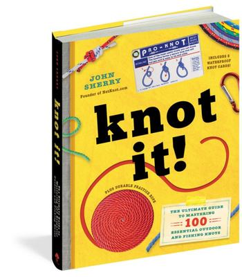 Knot It! The ultimate Guide to Mastering 100 Essential Outdoor & Fishing Knots