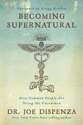 Becoming Supernatural: : How Common People Are Doing The Uncommon