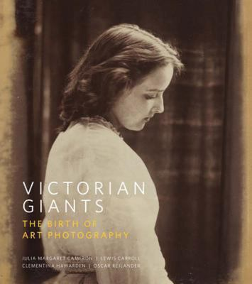 Victorian Giants: The Birth of Art Photography