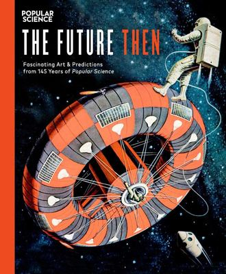The Future Then - Fascinating Art and Predictions from 145 Years of Popular Science