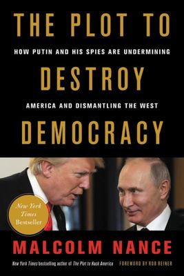The Plot to Destroy Democracy - How Putin's Spies Won Control of America and Will Now Dismantle the West