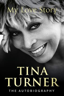 Tina Turner: My Love Story. The Autobiography