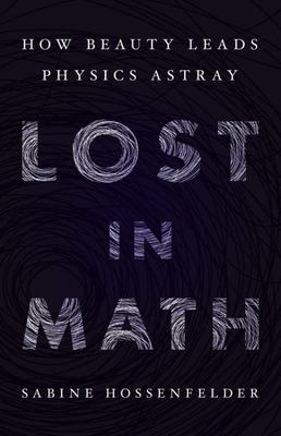 Lost in Math - How Beauty Leads Physics Astray