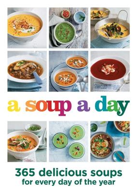 A Soup a Day - 365 Delicious Soups for Every Day of the Year