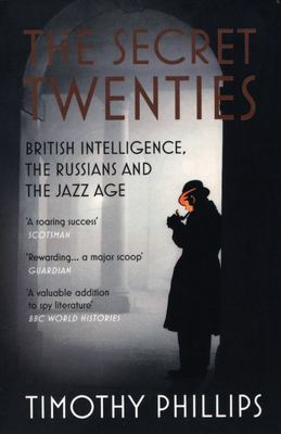 The Secret Twenties - British Intelligence, the Russians and the Jazz Age