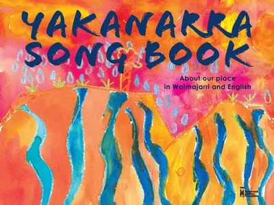 Yakanarra Songbook: About Our Place in Walmajarri and English
