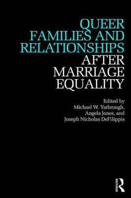 Queer Families and Relationships after Marriage Equality