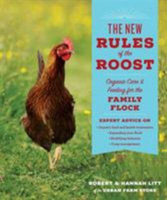 The New Rules of the Roost - Expert Advice for Keeping Backyard Chickens