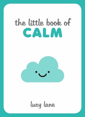 The Little Book of Calm - Tips, Techniques and Quotes to Help You Relax and Unwind