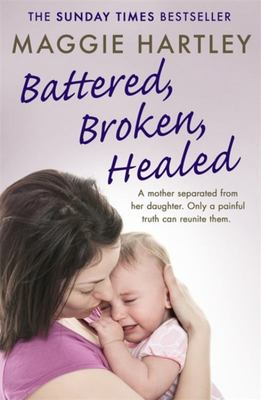 Battered, Broken, Healed - A Mother Separated from Her Daughter - Only a Painful Truth Can Bring Them Back Together