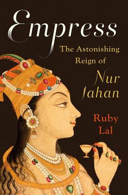Empress - The Astonishing Reign of Nur Jahan