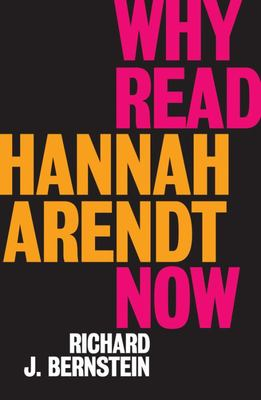 Why Read Hannah Arendt Now