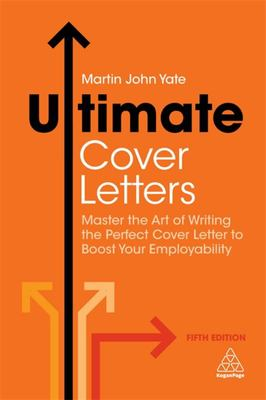Ultimate Cover Letters - Master the Art of Writing the Perfect Cover Letter to Boost Your Employability