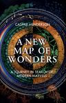 A New Map of Wonders A Journey in Search of Modern Marvels