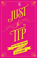 Just the Tip: Sex Tips for Chicks by Gay Dudes