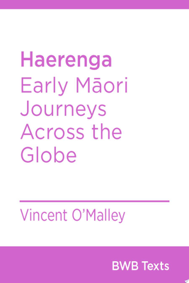 Haerenga : Early Maori Journeys Across the Globe (BWB Texts)