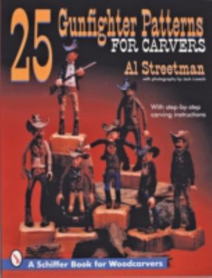 25 Gunfighter Patterns for Carvers - With Step-by-Step Carving Instructions