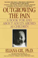 Outgrowing the Pain : A book for and about adults abused as children