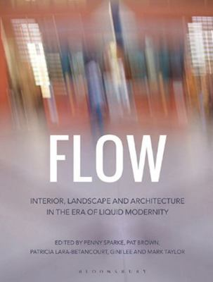 Flow - Interior, Landscape and Architecture in the Era of Liquid Modernity