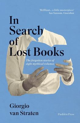 In Search of Lost Books - The Forgotten Stories of Eight Mythical Volumes