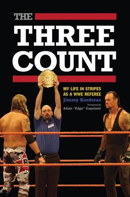 The Three Count - My Life in Stripes As a WWE Referee