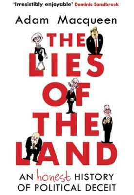 The Lies of the Land - An Honest History of Political Deceit