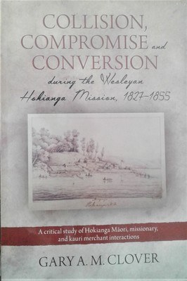 Collision, Compromise and Conversion during the Wesleyan Hokianga Mission, 1827-1855