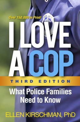 I Love a Cop, Third Edition - What Police Families Need to Know