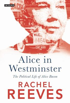 Alice in Westminster - The Political Life of Alice Bacon