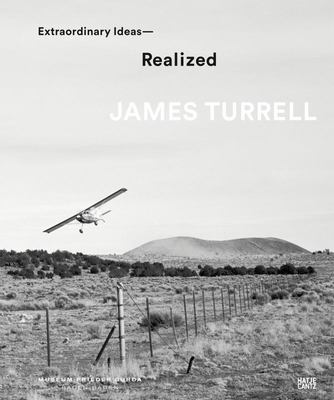 James Turrell Extraordinary Ideas Realized