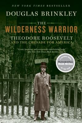 The Wilderness Warrior - Theodore Roosevelt and the Crusade for America, 1858-1919