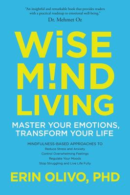 Wise Mind Living - Master Your Emotions, Transform Your Life