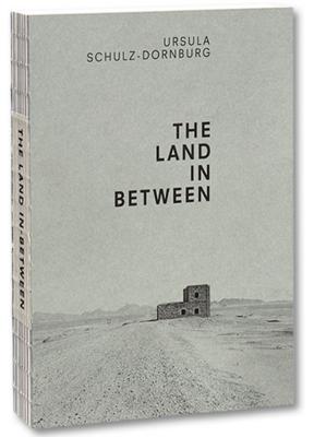 Ursula Schulz-Dornburg - The Land in Between