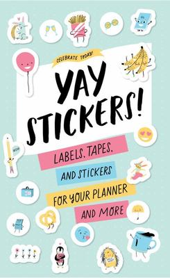 Yay Stickers! - Labels, Tapes, and Stickers for Your Planner and More