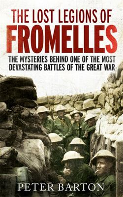 The Lost Legions of Fromelles - The Mysteries Behind One of the Most Devstating Battles of the Great War