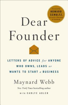 Dear Founder - Letters of Advice for Anyone Who Leads, Manages, or Wants to Start a Business