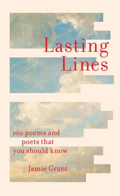 Lasting Lines: 100 poems and poets that you should know
