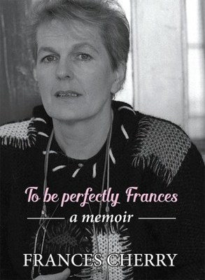 To Be Perfectly Frances: A Memoir