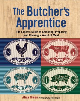 The Butcher's Apprentice - The Expert's Guide to Selecting, Preparing, and Cooking a World of Meat