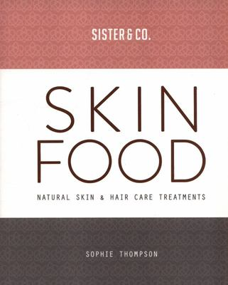 Skin Food - Skin and Hair Care Recipes from Nature