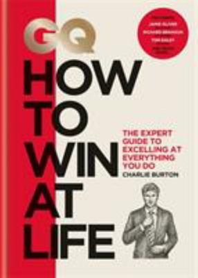 GQ How to Win at Life - The Expert Guide to Excelling at Everything You Do