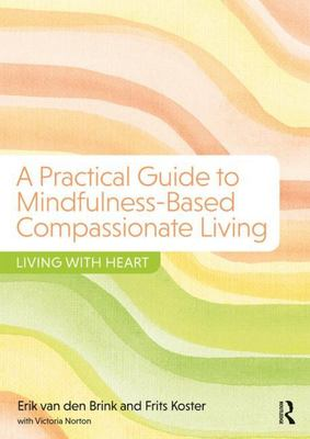 A Practical Guide to Mindfulness-Based Compassionate Living - Living with Heart