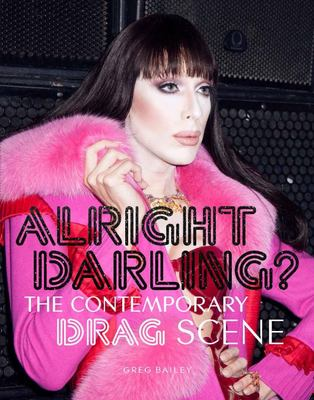 Alright Darling?: The Contemporary Drag Queen Scene