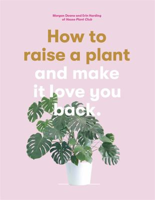 How to Raise a Plant - (and Make It Love You Back)
