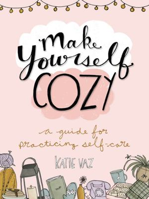 Make Yourself Cozy - A Guide for Practicing Self-Care