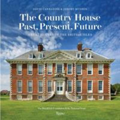 The Country House: Past, Present, Future - Great Houses of the British Isles