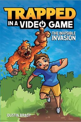 The Invisible Invasion (Trapped in a Video Game #2)